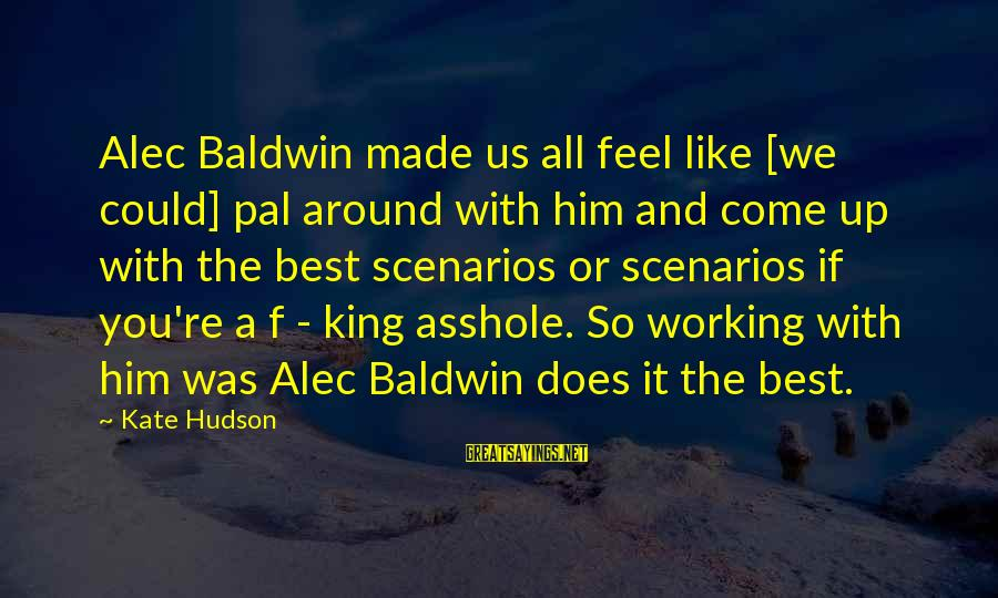 Funny Tourette Syndrome Sayings By Kate Hudson: Alec Baldwin made us all feel like [we could] pal around with him and come