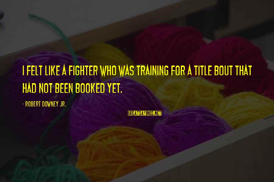 Funny Tourette Syndrome Sayings By Robert Downey Jr.: I felt like a fighter who was training for a title bout that had not