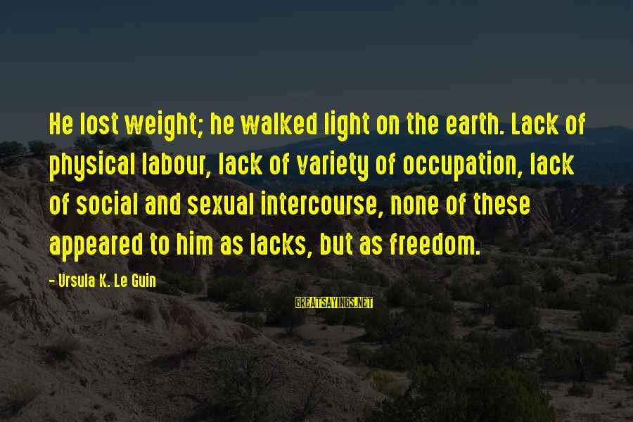 Funny Tourette Syndrome Sayings By Ursula K. Le Guin: He lost weight; he walked light on the earth. Lack of physical labour, lack of