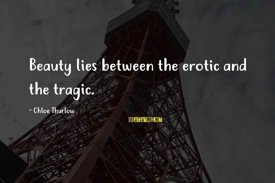 Funny Truths About Life Sayings By Chloe Thurlow: Beauty lies between the erotic and the tragic.