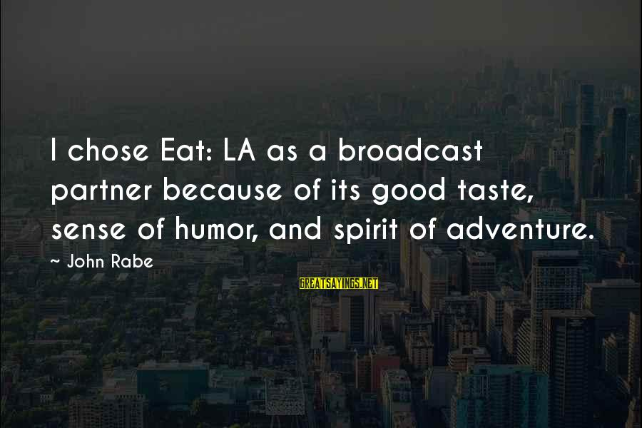 Funny Truths About Life Sayings By John Rabe: I chose Eat: LA as a broadcast partner because of its good taste, sense of