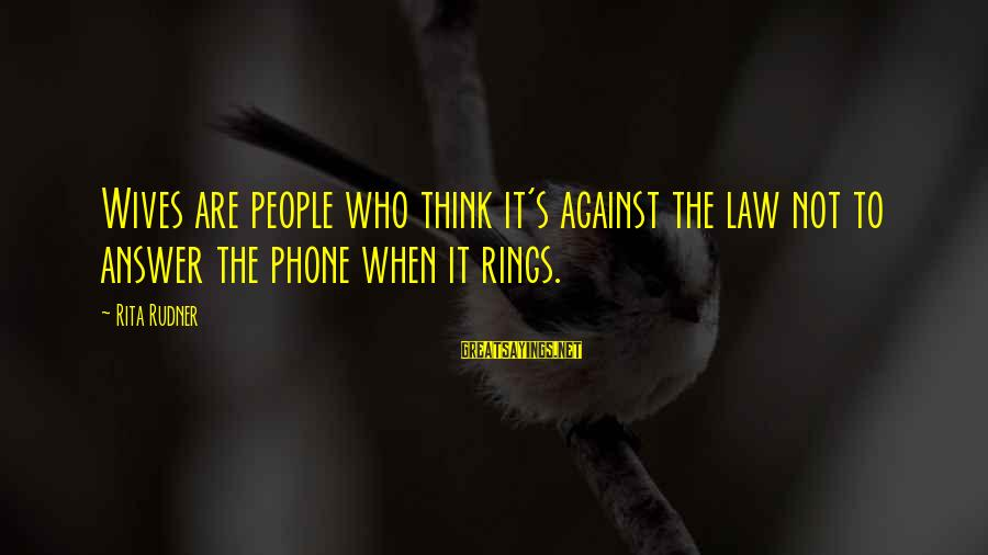 Funny Truths About Life Sayings By Rita Rudner: Wives are people who think it's against the law not to answer the phone when