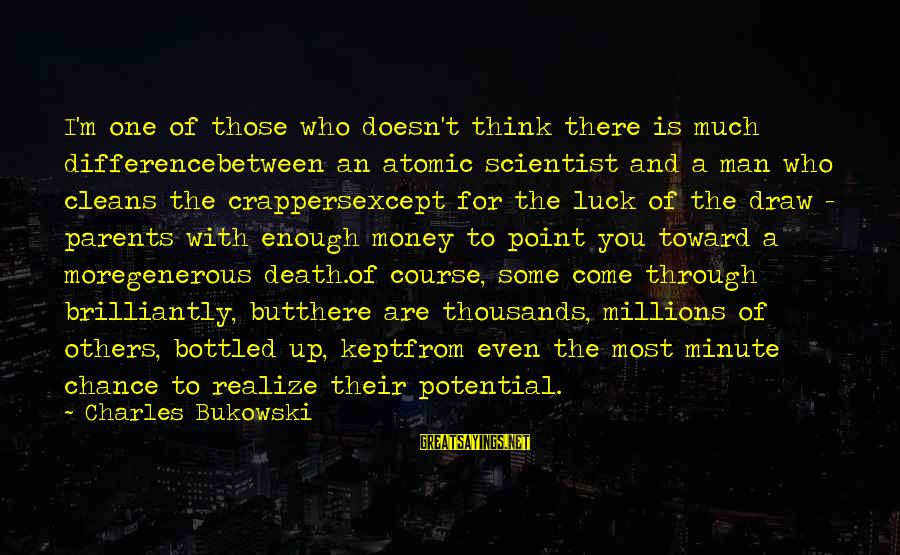 Funny Uberhaxornova Sayings By Charles Bukowski: I'm one of those who doesn't think there is much differencebetween an atomic scientist and