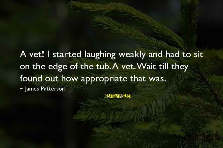 Funny Uberhaxornova Sayings By James Patterson: A vet! I started laughing weakly and had to sit on the edge of the