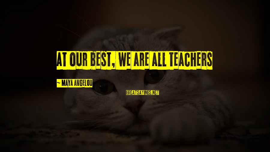 Funny Uberhaxornova Sayings By Maya Angelou: At our best, we are all teachers