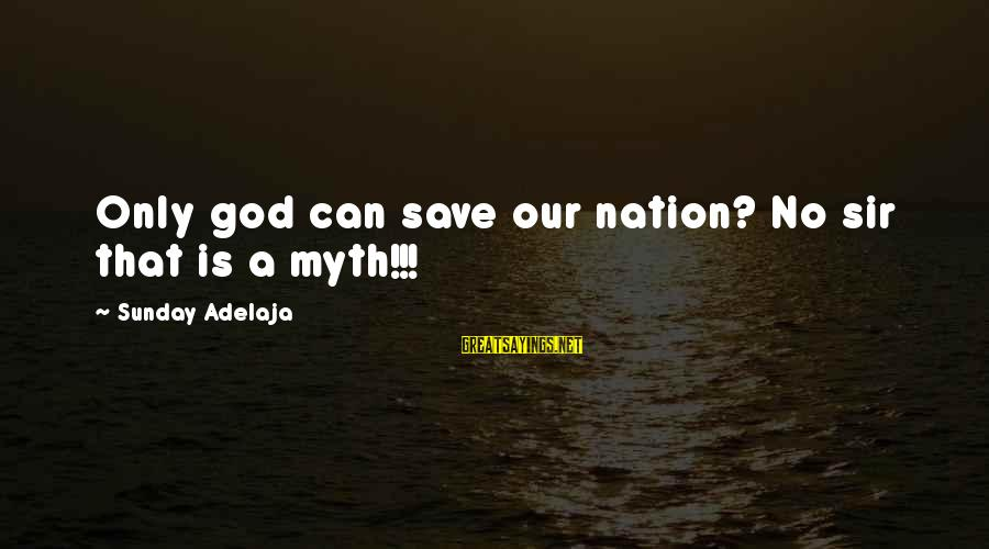 Funny Uberhaxornova Sayings By Sunday Adelaja: Only god can save our nation? No sir that is a myth!!!