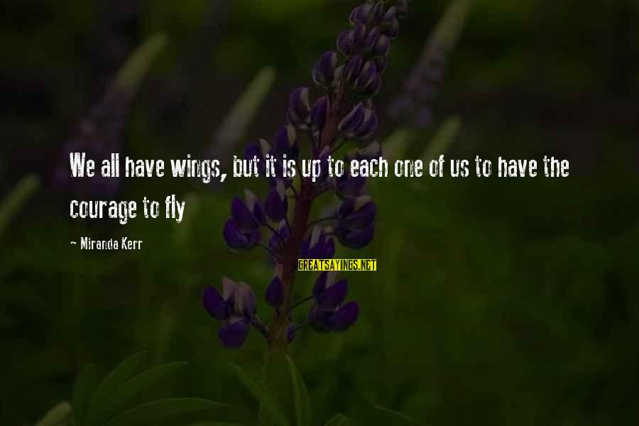 Funny Uncle Joe Sayings By Miranda Kerr: We all have wings, but it is up to each one of us to have
