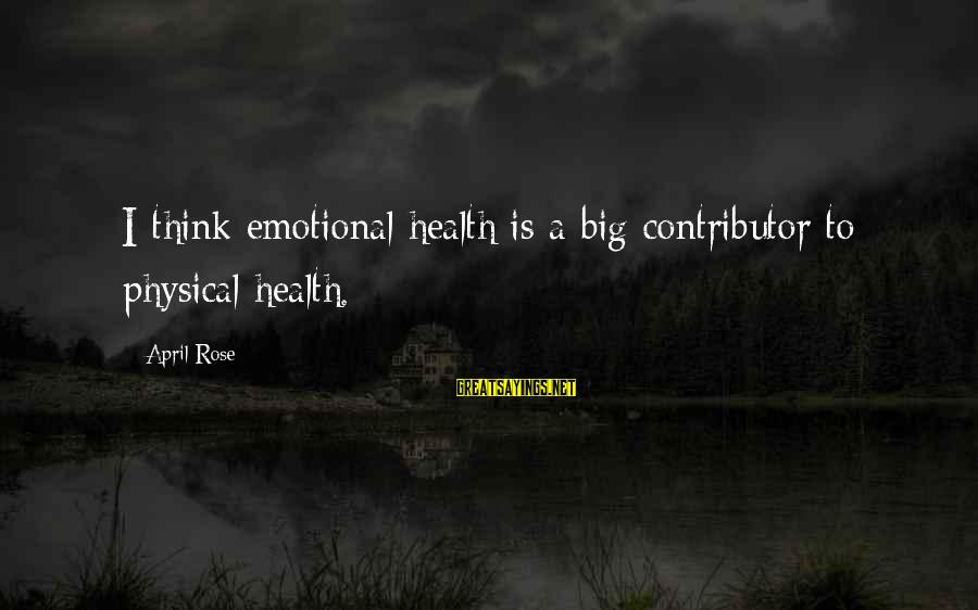 Funny Unpacking Sayings By April Rose: I think emotional health is a big contributor to physical health.