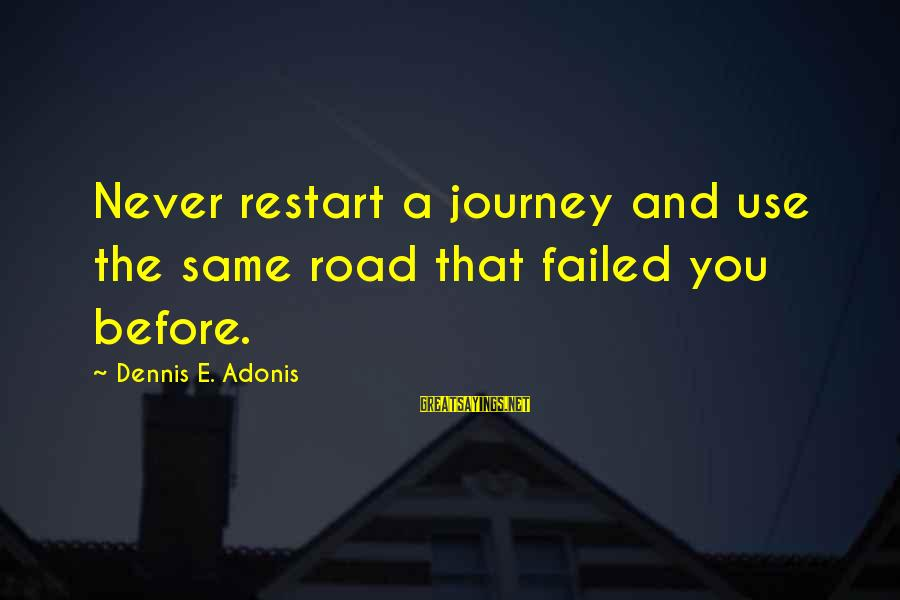 Funny Unpacking Sayings By Dennis E. Adonis: Never restart a journey and use the same road that failed you before.