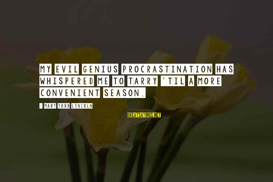 Funny Unpacking Sayings By Mary Todd Lincoln: My evil genius Procrastination has whispered me to tarry 'til a more convenient season.