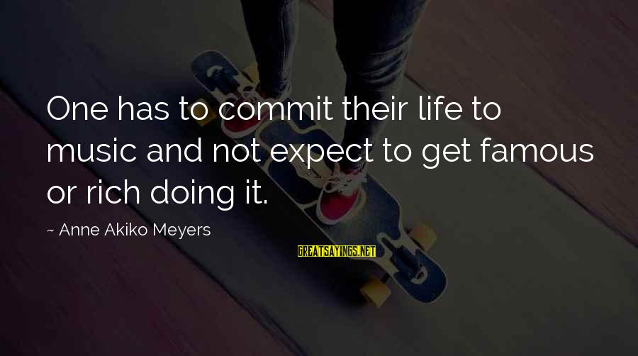 Funny Violin Sayings By Anne Akiko Meyers: One has to commit their life to music and not expect to get famous or