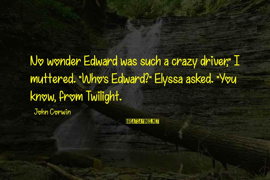 """Funny Violin Sayings By John Corwin: No wonder Edward was such a crazy driver,"""" I muttered. """"Who's Edward?"""" Elyssa asked. """"You"""