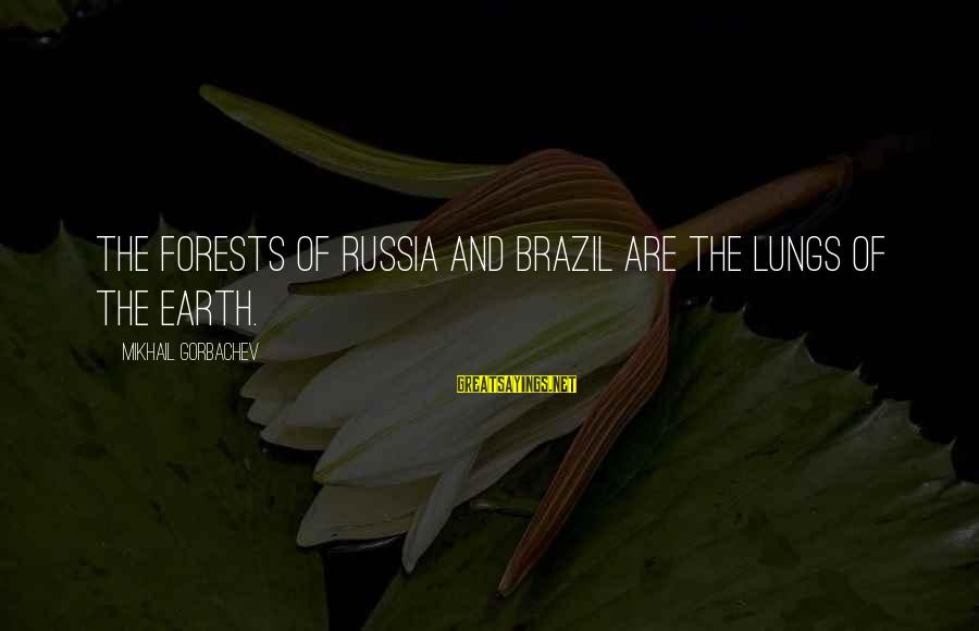 Funny Violin Sayings By Mikhail Gorbachev: The forests of Russia and Brazil are the lungs of the Earth.