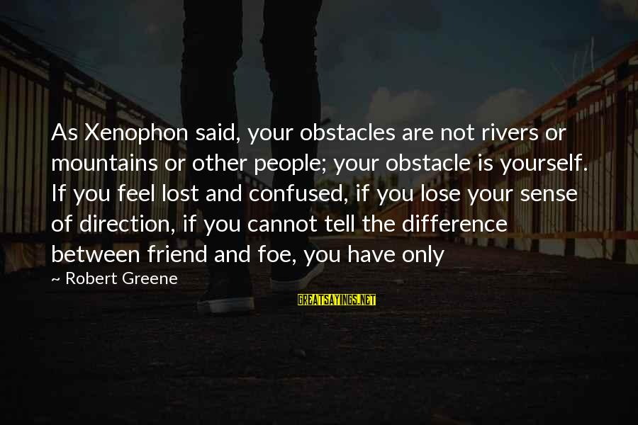 Funny Violin Sayings By Robert Greene: As Xenophon said, your obstacles are not rivers or mountains or other people; your obstacle