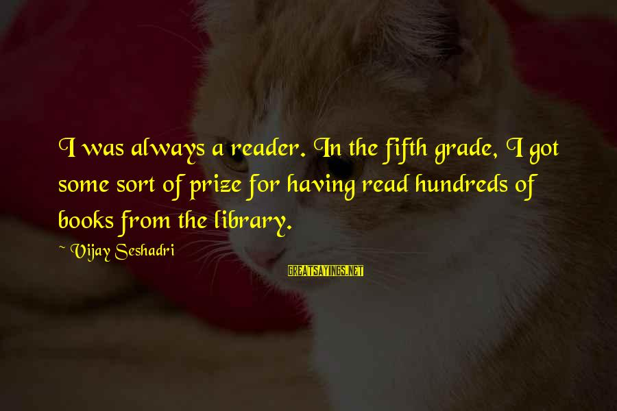 Funny Violin Sayings By Vijay Seshadri: I was always a reader. In the fifth grade, I got some sort of prize