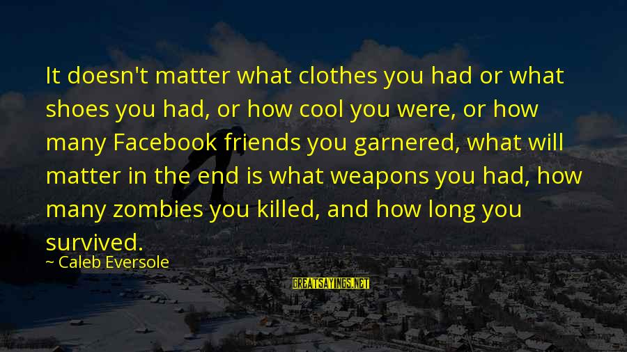 Funny Weapons Sayings By Caleb Eversole: It doesn't matter what clothes you had or what shoes you had, or how cool