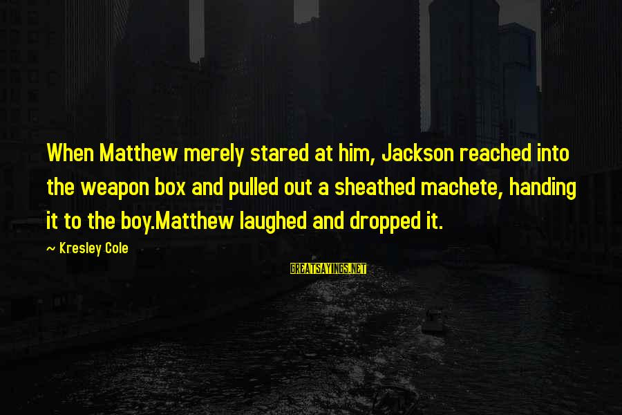 Funny Weapons Sayings By Kresley Cole: When Matthew merely stared at him, Jackson reached into the weapon box and pulled out