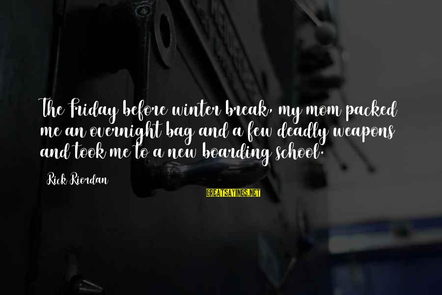 Funny Weapons Sayings By Rick Riordan: The Friday before winter break, my mom packed me an overnight bag and a few