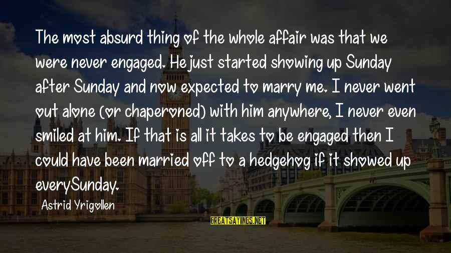 Funny We're Engaged Sayings By Astrid Yrigollen: The most absurd thing of the whole affair was that we were never engaged. He