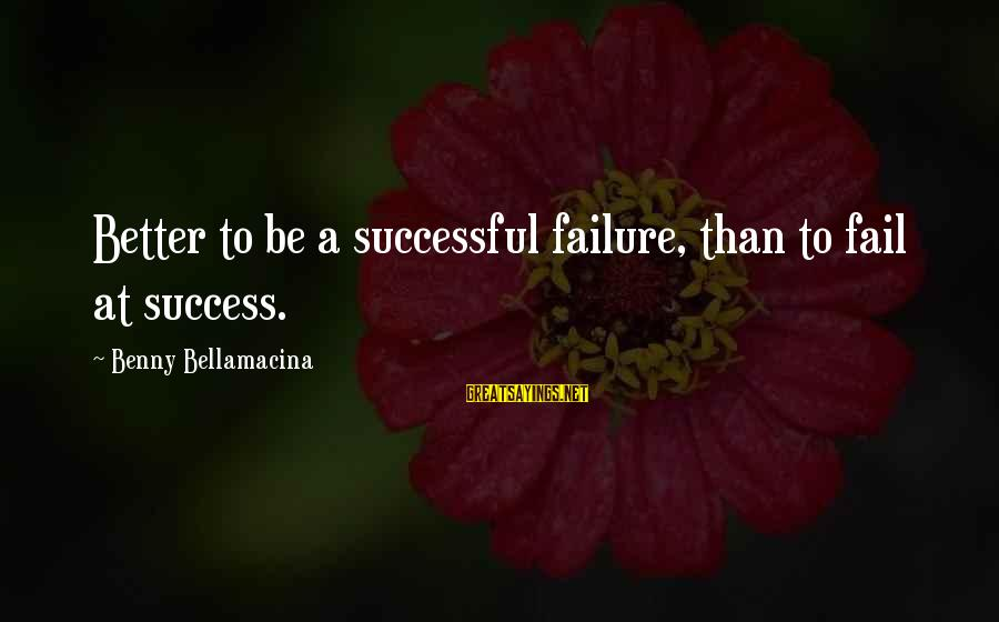 Funny We're Engaged Sayings By Benny Bellamacina: Better to be a successful failure, than to fail at success.