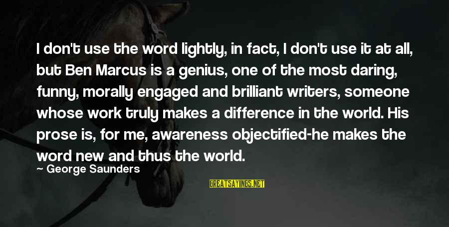 Funny We're Engaged Sayings By George Saunders: I don't use the word lightly, in fact, I don't use it at all, but