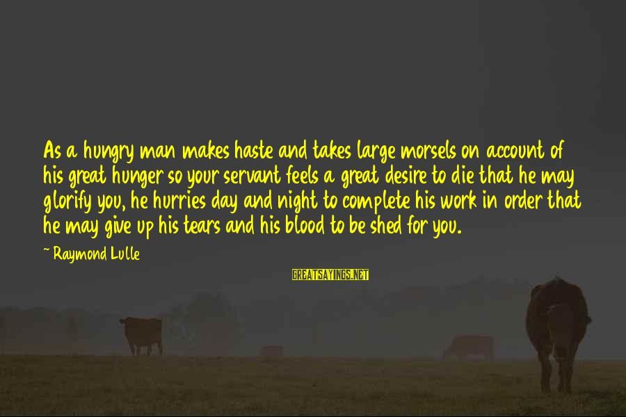 Funny We're Engaged Sayings By Raymond Lulle: As a hungry man makes haste and takes large morsels on account of his great