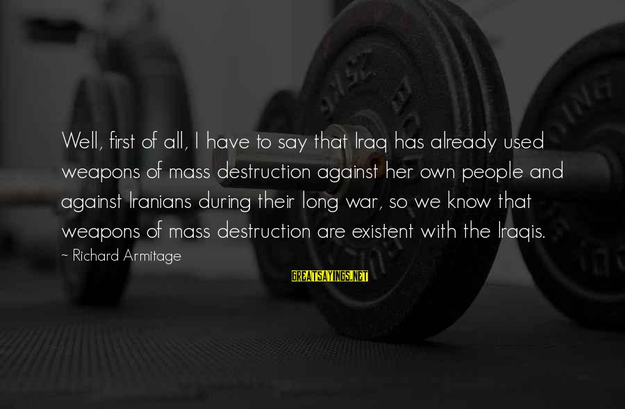 Funny We're Engaged Sayings By Richard Armitage: Well, first of all, I have to say that Iraq has already used weapons of