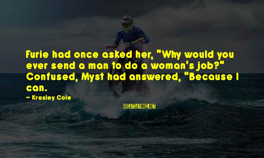 "Furie Sayings By Kresley Cole: Furie had once asked her, ""Why would you ever send a man to do a"