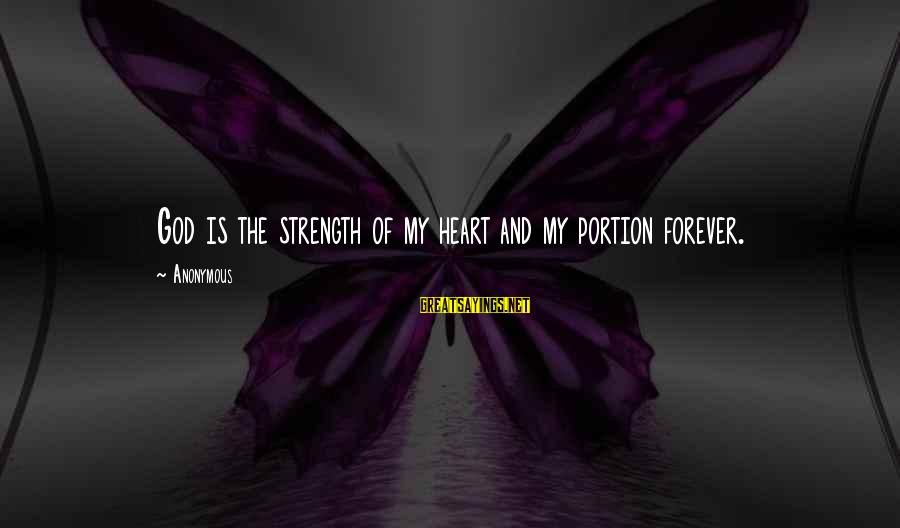 Furth Sayings By Anonymous: God is the strength of my heart and my portion forever.