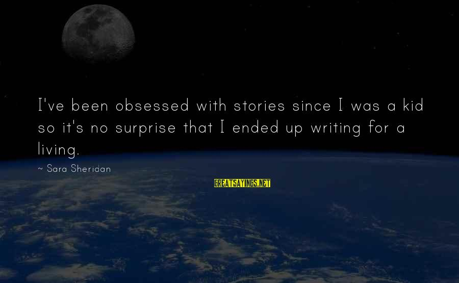 Furth Sayings By Sara Sheridan: I've been obsessed with stories since I was a kid so it's no surprise that