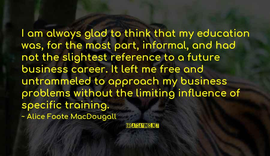 Future And Education Sayings By Alice Foote MacDougall: I am always glad to think that my education was, for the most part, informal,