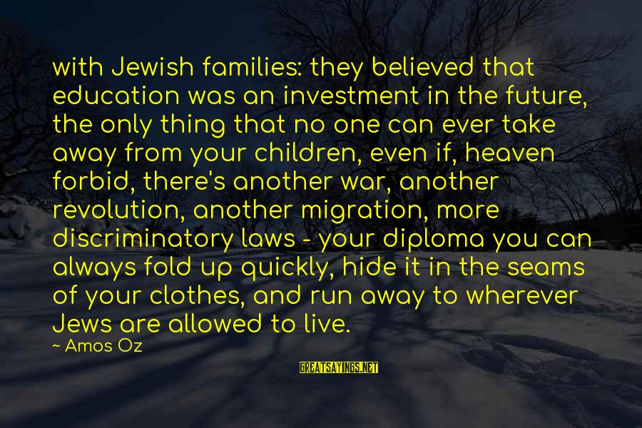 Future And Education Sayings By Amos Oz: with Jewish families: they believed that education was an investment in the future, the only