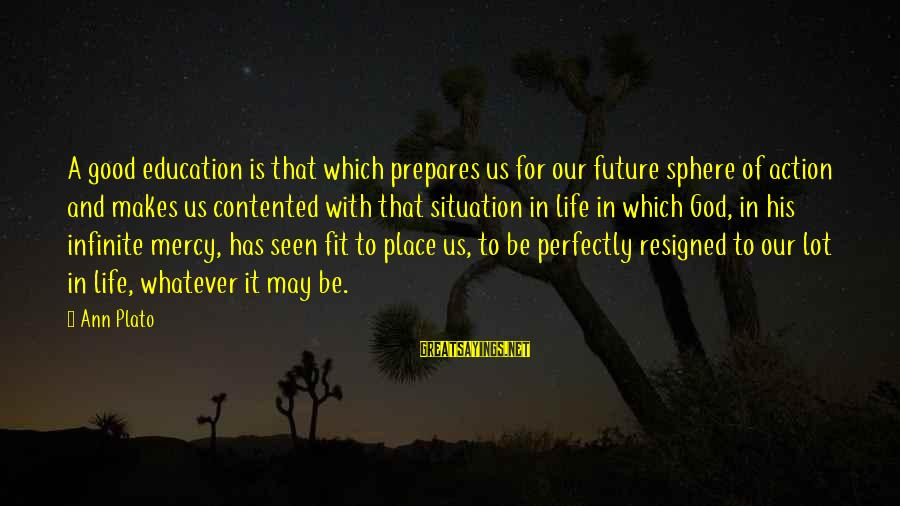 Future And Education Sayings By Ann Plato: A good education is that which prepares us for our future sphere of action and