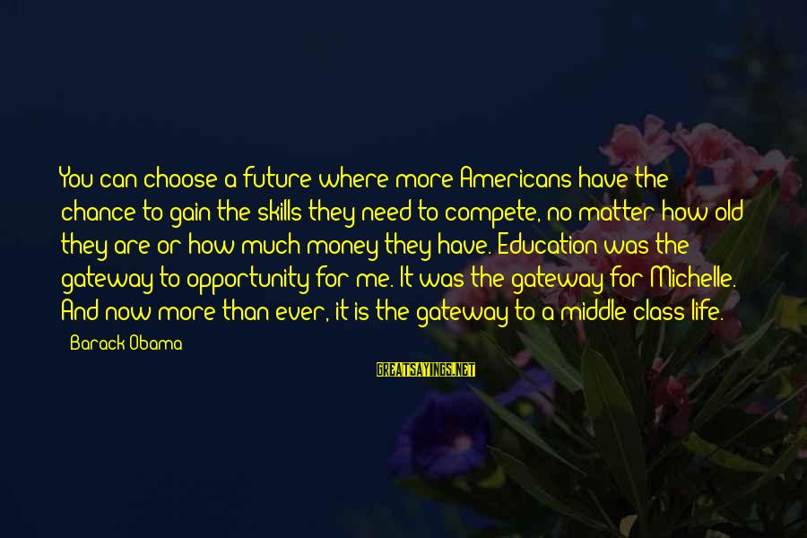 Future And Education Sayings By Barack Obama: You can choose a future where more Americans have the chance to gain the skills
