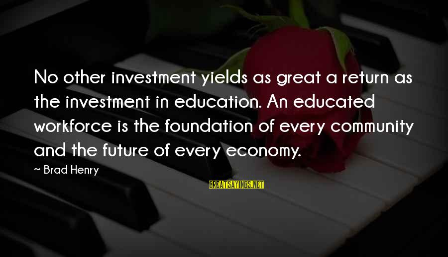 Future And Education Sayings By Brad Henry: No other investment yields as great a return as the investment in education. An educated