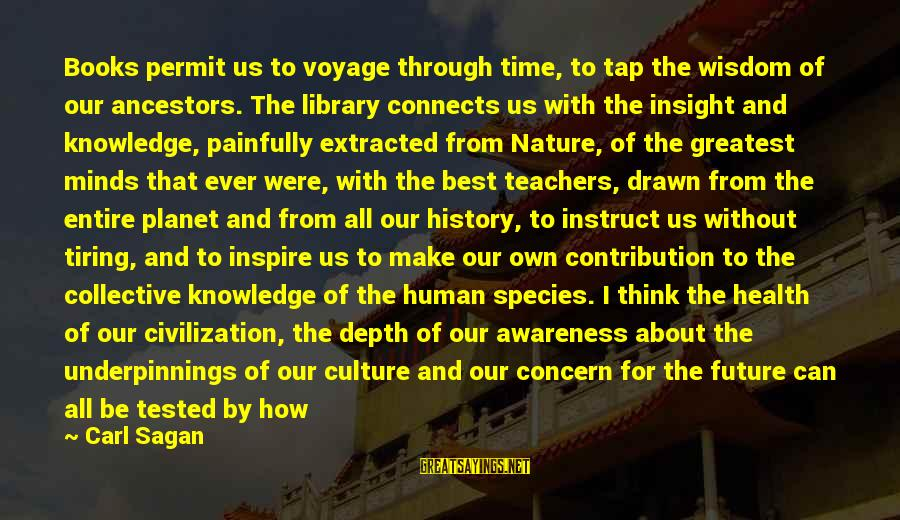 Future And Education Sayings By Carl Sagan: Books permit us to voyage through time, to tap the wisdom of our ancestors. The