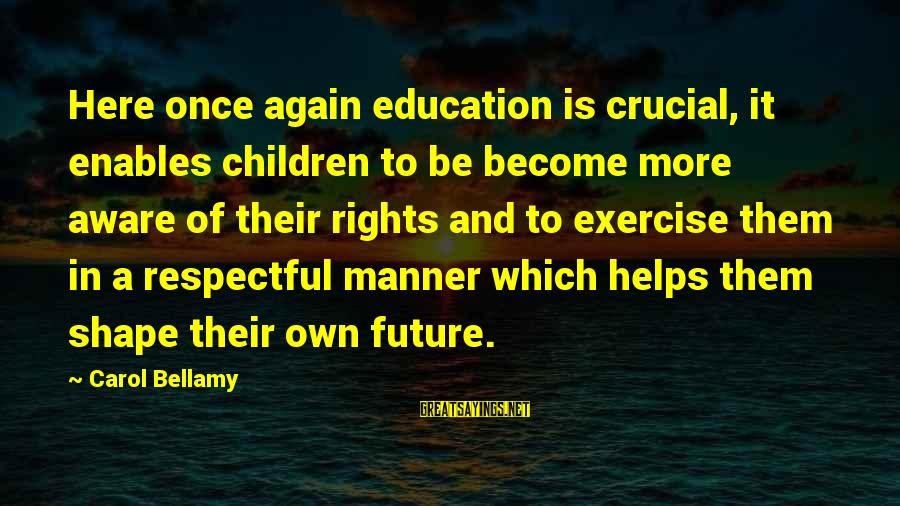 Future And Education Sayings By Carol Bellamy: Here once again education is crucial, it enables children to be become more aware of