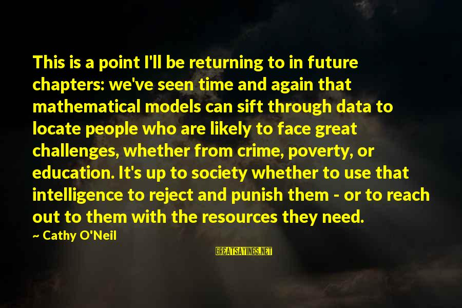 Future And Education Sayings By Cathy O'Neil: This is a point I'll be returning to in future chapters: we've seen time and