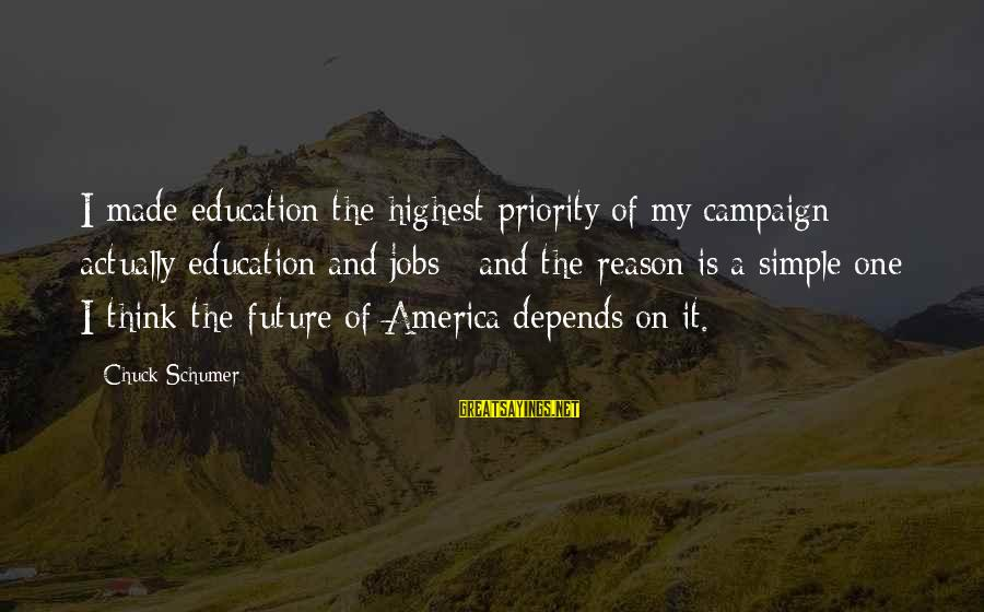 Future And Education Sayings By Chuck Schumer: I made education the highest priority of my campaign - actually education and jobs -