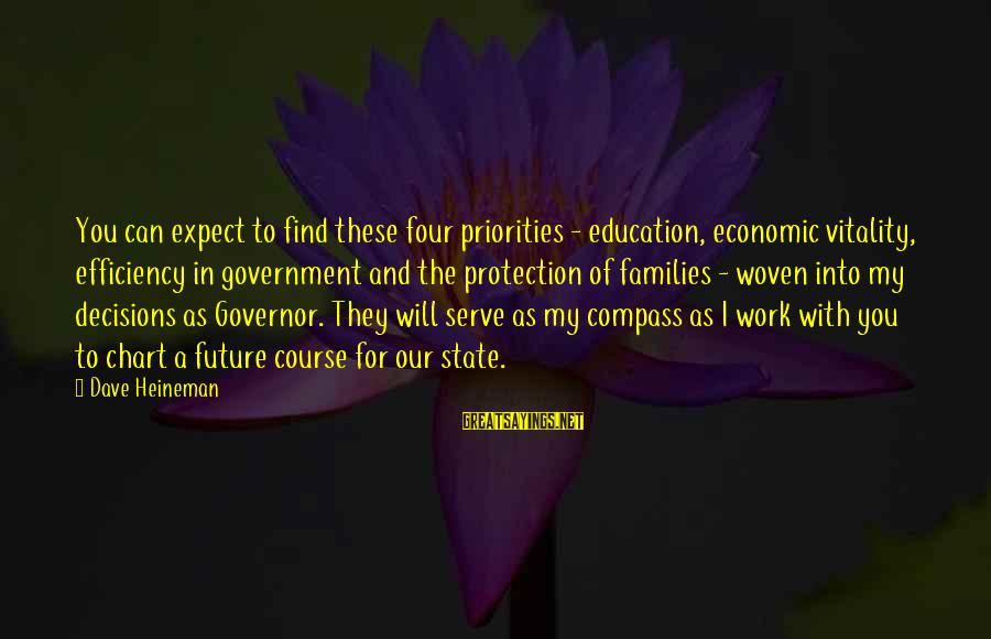 Future And Education Sayings By Dave Heineman: You can expect to find these four priorities - education, economic vitality, efficiency in government