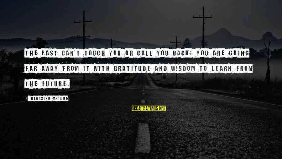 Future And Education Sayings By Debasish Mridha: The past can't touch you or call you back; you are going far away from