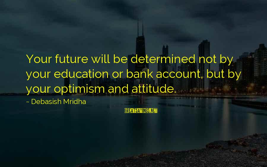 Future And Education Sayings By Debasish Mridha: Your future will be determined not by your education or bank account, but by your