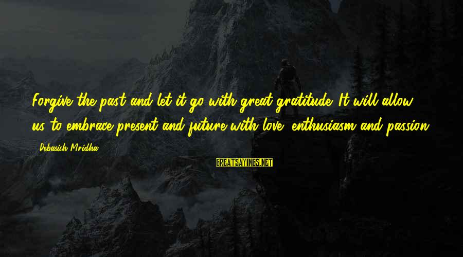 Future And Education Sayings By Debasish Mridha: Forgive the past and let it go with great gratitude. It will allow us to