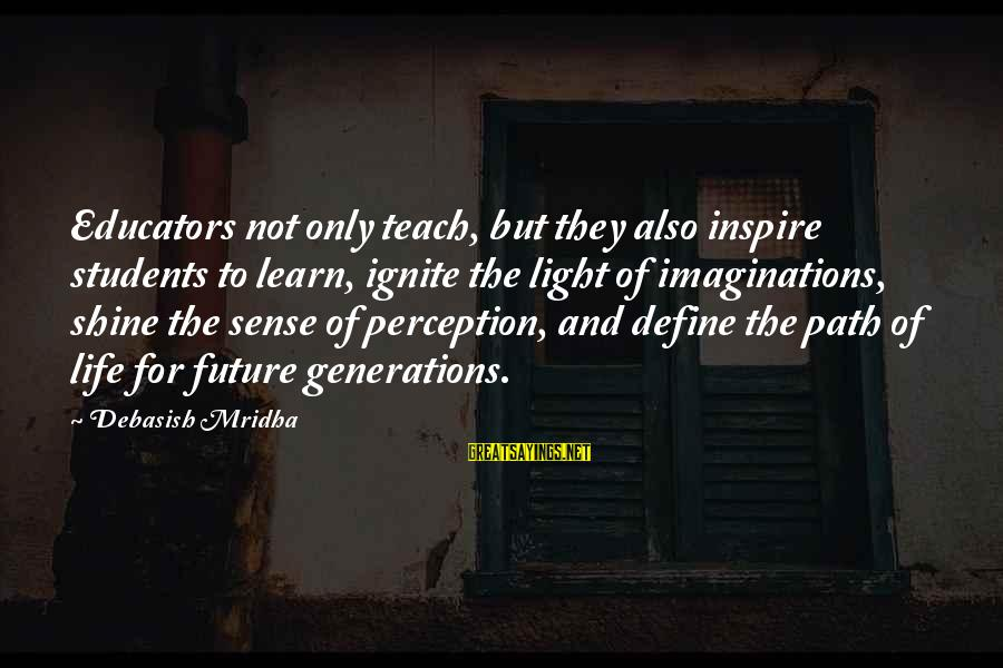 Future And Education Sayings By Debasish Mridha: Educators not only teach, but they also inspire students to learn, ignite the light of