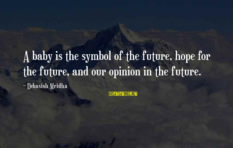 Future And Education Sayings By Debasish Mridha: A baby is the symbol of the future, hope for the future, and our opinion