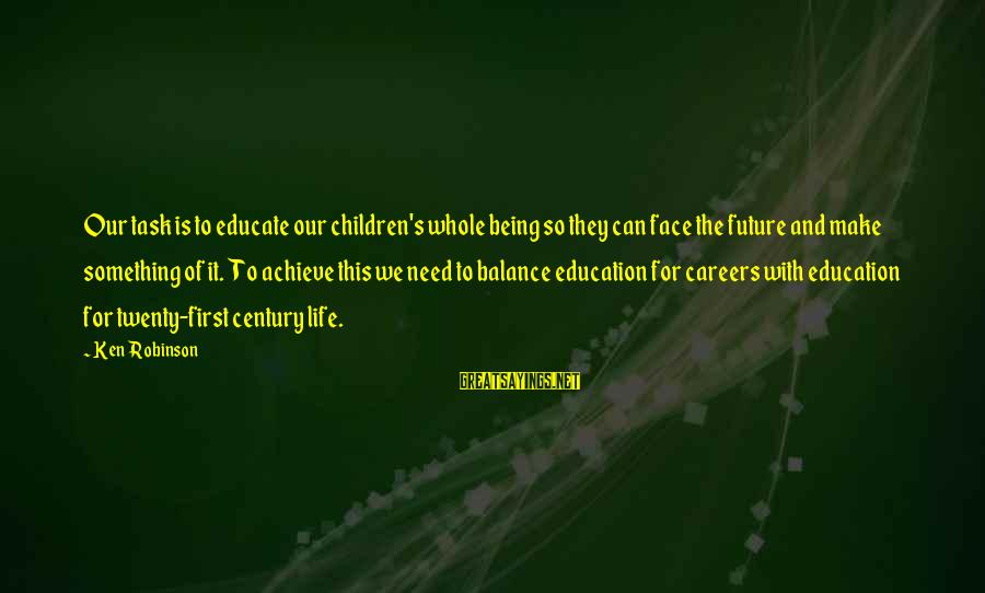 Future And Education Sayings By Ken Robinson: Our task is to educate our children's whole being so they can face the future