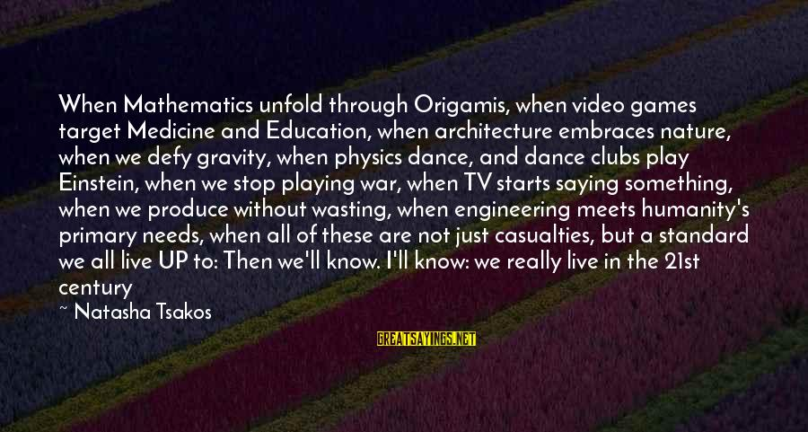 Future And Education Sayings By Natasha Tsakos: When Mathematics unfold through Origamis, when video games target Medicine and Education, when architecture embraces