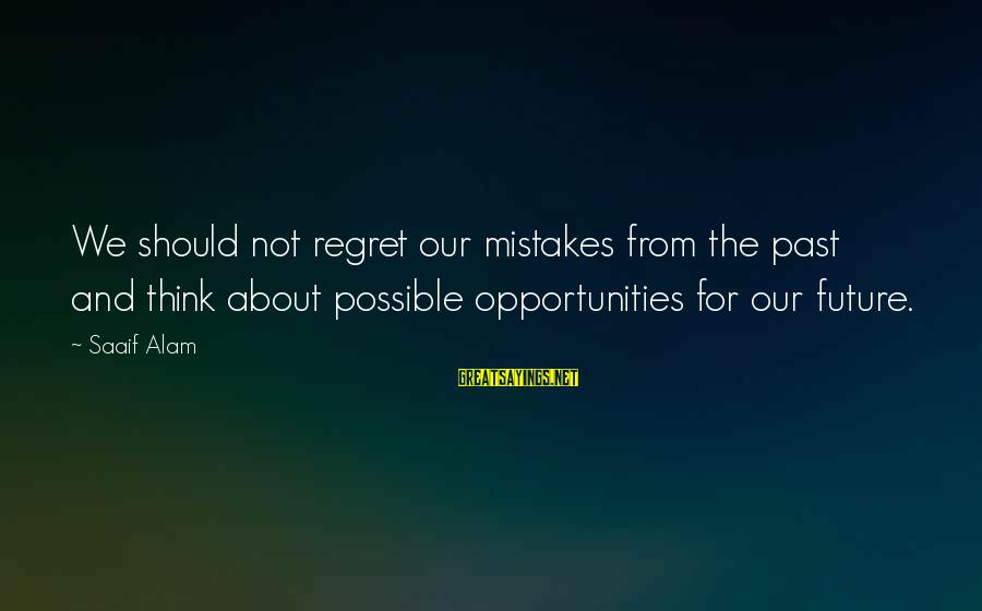 Future And Education Sayings By Saaif Alam: We should not regret our mistakes from the past and think about possible opportunities for