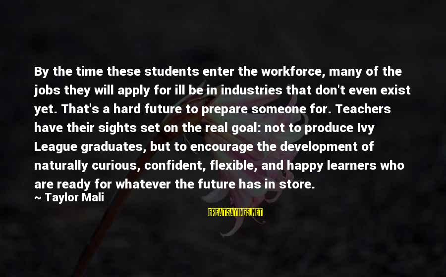 Future And Education Sayings By Taylor Mali: By the time these students enter the workforce, many of the jobs they will apply