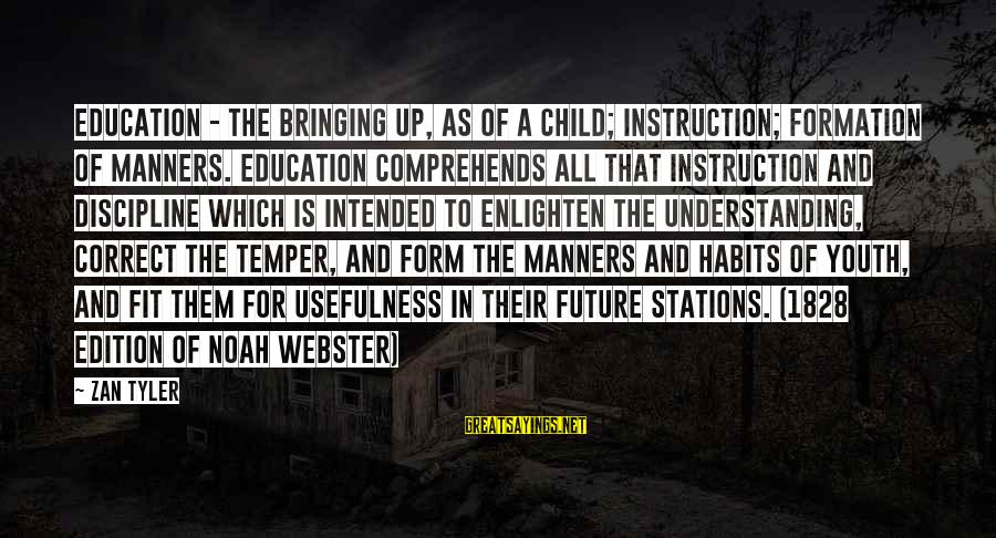 Future And Education Sayings By Zan Tyler: Education - The bringing up, as of a child; instruction; formation of manners. Education comprehends